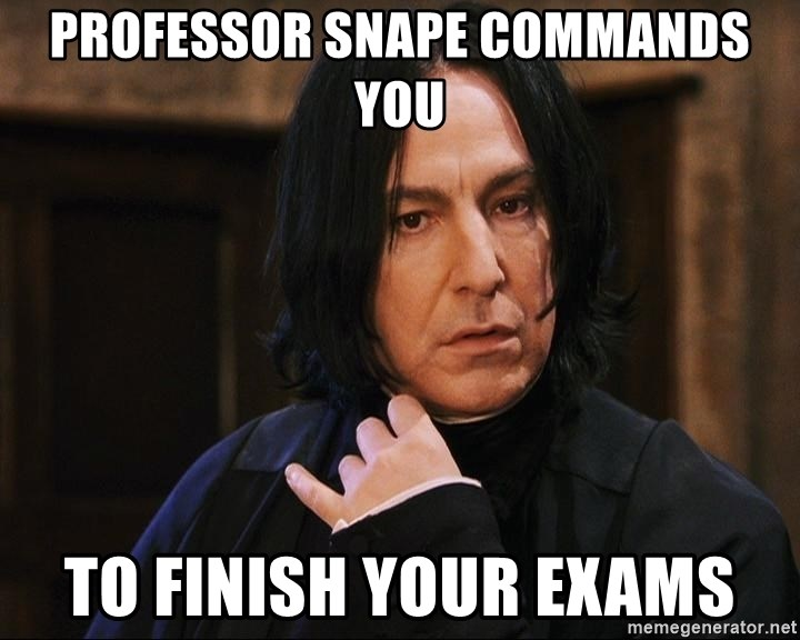 Professor Snape - Professor snape commands you to finish your exams
