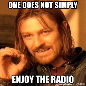 One Does Not Simply - one does not simply enjoy the radio
