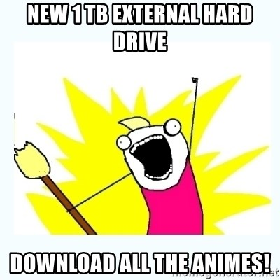 All the things - New 1 TB external hard drive download all the animes!