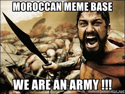 This Is Sparta Meme - moroccan meme base we are an army !!!