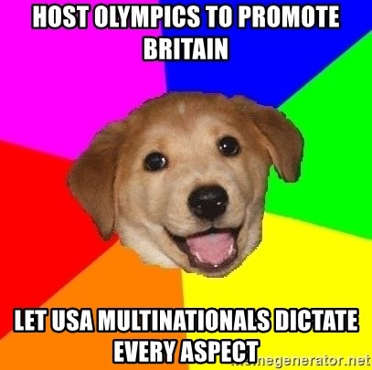Advice Dog - HOST OLYMPICS TO PROMOTE BRITAIN LET USA MULTINATIONALS DICTATE EVERY ASPECT