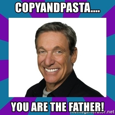 Maury - copyandpasta.... you ARE the father!