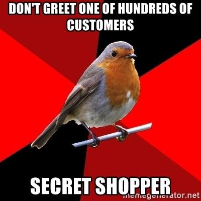 Retail Robin - don't greet one of hundreds of customers secret shopper