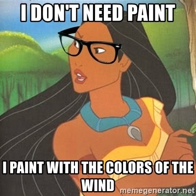 Hipster Pocahontas - i don't need paint i paint with the colors of the wind