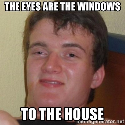 Stoner Guy - the eyes are the windows to the house
