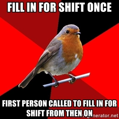 Retail Robin - fill in for shift once first person called to fill in for shift from then on