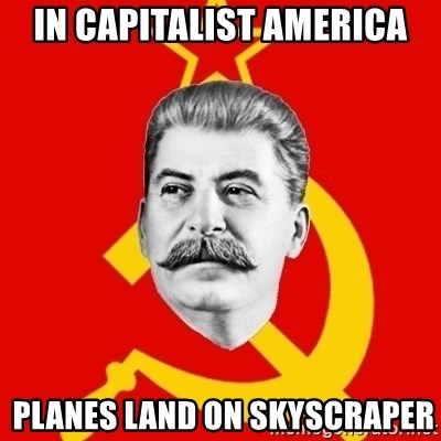 Stalin Says - in capitalist america  planes land on Skyscraper
