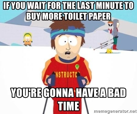 South Park Ski Teacher - If you wait for the last minute to buy more toilet paper You're gonna have a bad time