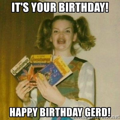 oh mer gerd - It's your birthday! Happy Birthday Gerd!