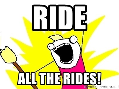 X ALL THE THINGS - ride all the rides!