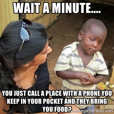skeptical black kid - Wait a Minute.... you just call a place with a phone you keep in your pocket and they bring you food?