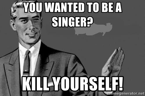 Correction Man  - You wanted to be a singer?  Kill yourself!