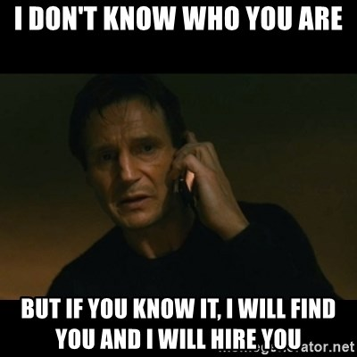 liam neeson taken - i don't know who you are but if you know it, i will find you and i will hire you
