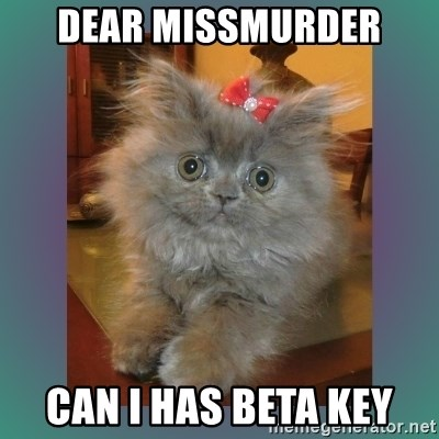 cute cat - Dear Missmurder can I has beta key