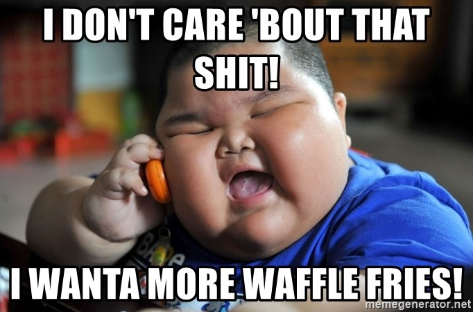 Fat Asian Kid - I don't care 'bout that shit! I wanta more waffle fries!
