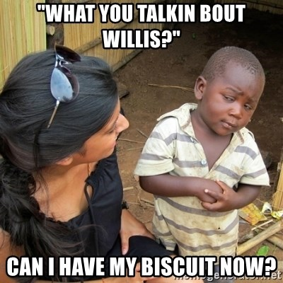 """skeptical black kid - """"what you talkin bout willis?"""" Can I have my biscuit now?"""