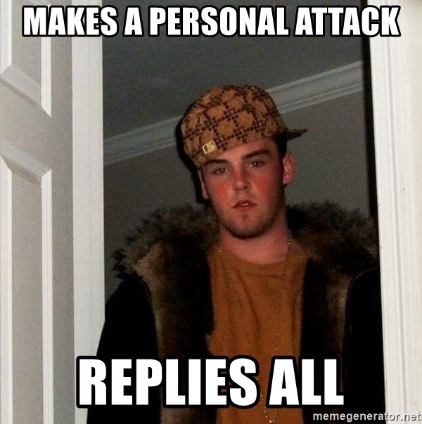 Scumbag Steve - makes a personal attack replies all