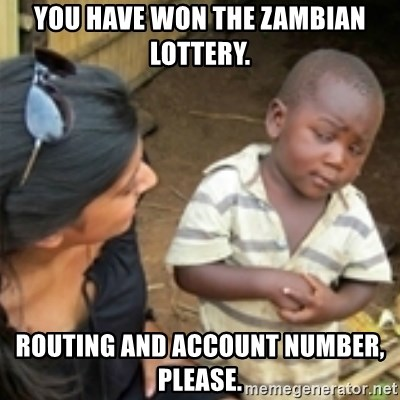 you have won the zambian lottery  Routing and account number, please
