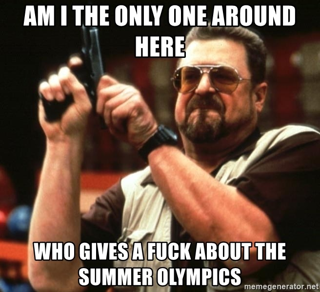 Big Lebowski - Am i the only one around here who gives a fuck about the summer olympics