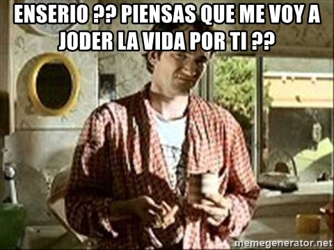 Jimmy (Pulp Fiction) - enserio ?? piensas que me voy a joder la vida por ti ??