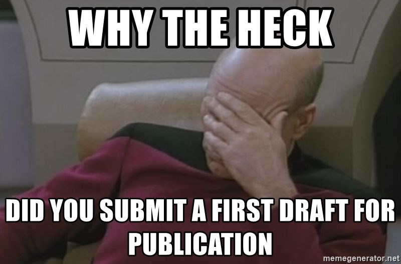 Jean Luc Picard - Why the heck did you submit a first draft for publication