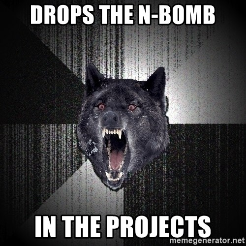 Insanity Wolf - Drops the n-bomb in the projects