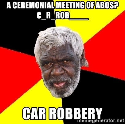 Abo - a ceremonial meeting of abos?   C_r_rob____ Car robbery