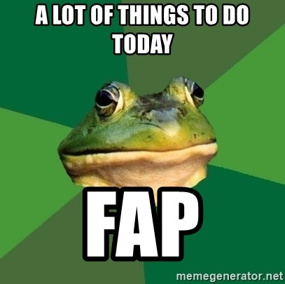 Foul Bachelor Frog - a lot of things to do today fap