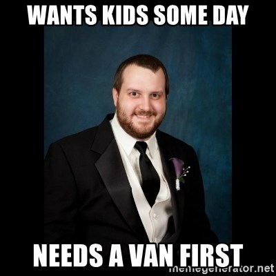 Date Rape Dave - Wants kids some day needs a van first