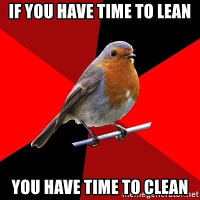 Retail Robin - if you have time to lean you have time to clean