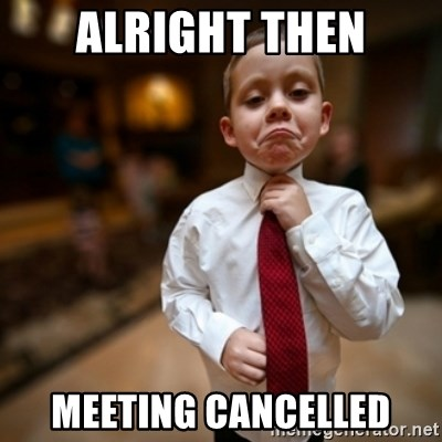 Alright Then Business Kid - Alright THEN Meeting CANCelled