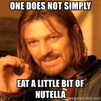One Does Not Simply - one does NOT simply eat a little bit of nutella