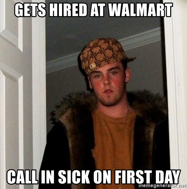 Scumbag Steve - gets hired at walmart call in sick on first day