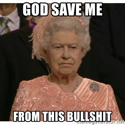Unimpressed Queen - god save me from this bullshit