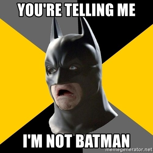 Bad Factman - You're telling me I'm NOT BATMAN