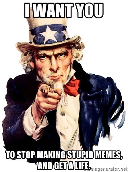 Uncle Sam Point - i want you to stop making stupid memes, and get a life.