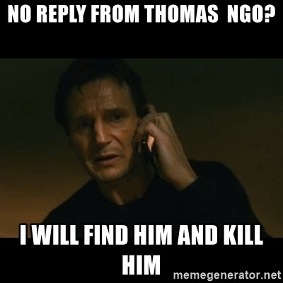 liam neeson taken - NO REPLY FROM THOMAS  NGO? I WILL FIND HIM AND KILL HIM