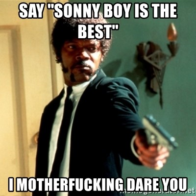 Jules Say What Again - say ''sonny boy is the best'' i motherfucking dare you