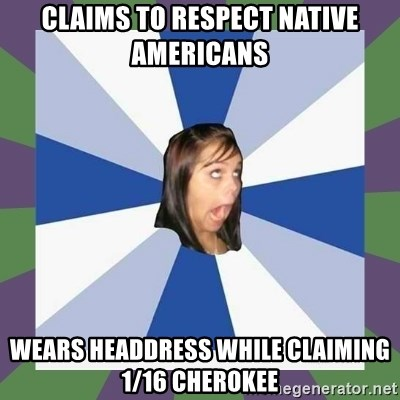 Annoying FB girl - claims to respect native americans wears headdress while claiming 1/16 cherokee