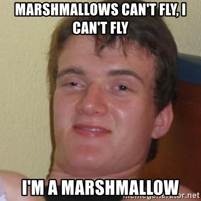 Stoner Stanley - Marshmallows can't fly, I can't fly I'm a marshmallow