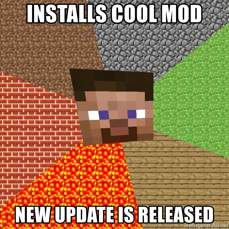 Minecraft Guy - Installs cool mod new update is released