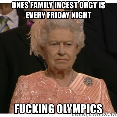 Unimpressed Queen - ones family incest orgy is every friday night fucking olympics