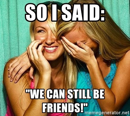 """Laughing Whores - so i said: """"we can still be friends!"""""""