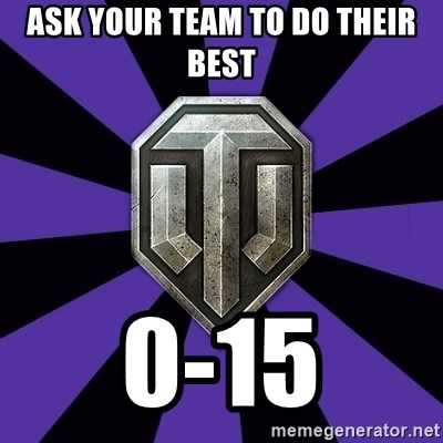 World of Tanks - ask your team to do their best 0-15