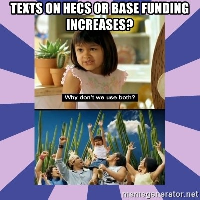 Why don't we use both girl - TEXTS ON HECS OR BASE FUNDING INCREASES?