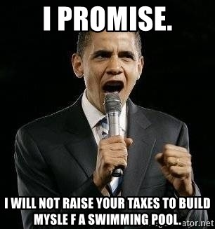 Expressive Obama - I Promise. i will not raise your taxes to build mysle f a swimming pool.