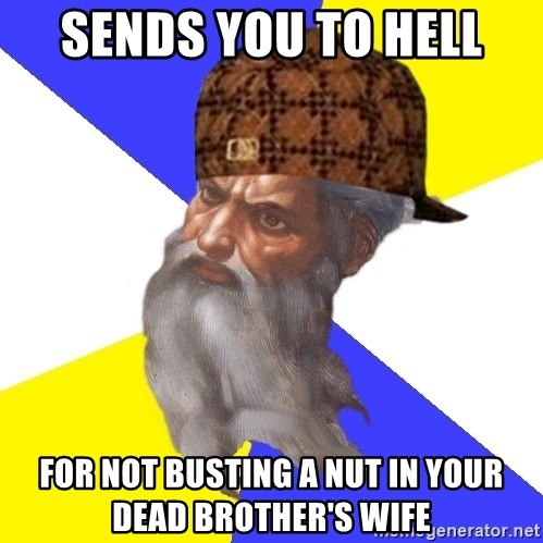 Scumbag God - Sends you to hell for not busting a nut in your dead brother's wife