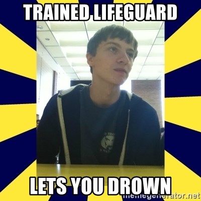 Backstabbing Billy - trained lifeguard lets you drown
