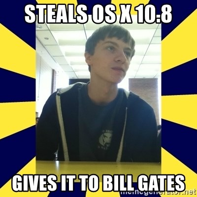 Backstabbing Billy - Steals OS X 10.8 gives it to bill gates
