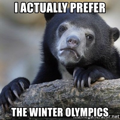 Confession Bear - I actually prefer the winter olympics